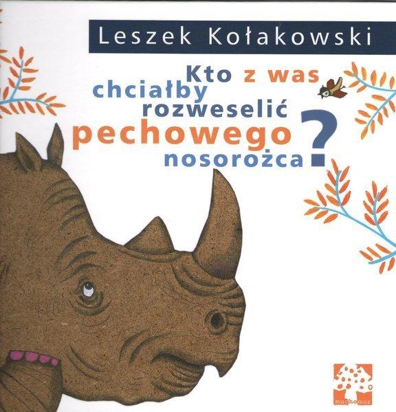 Leszek Kołakowski, Kto z was chciałby rozweselić pechowego nosorożca?