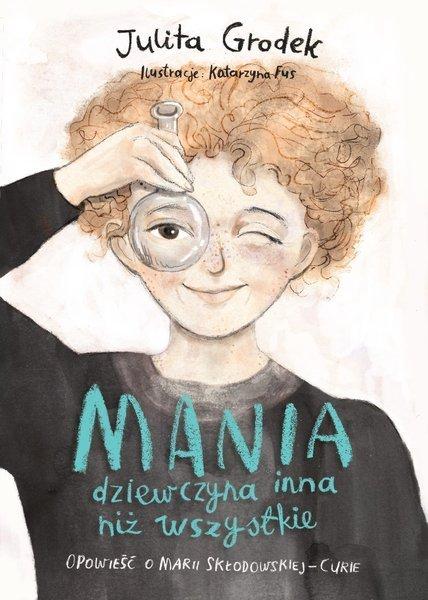 Mania, dziewczyna inna niż wszystkie. Opowieść o Marii Skłodowskiej-Curie