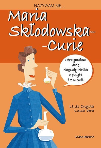 Nazywam się Maria Skłodowska-Curie