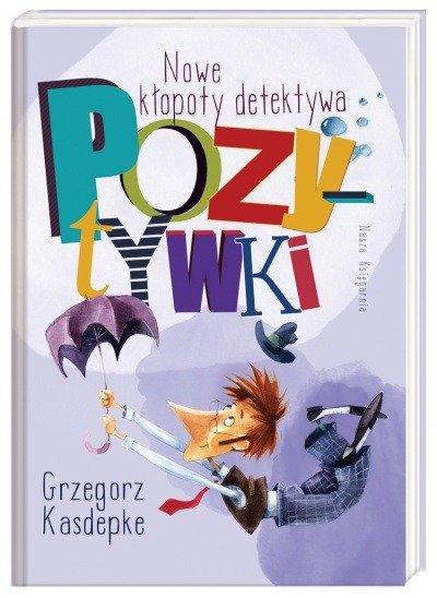 Nowe kłopoty detektywa Pozytywki Grzegorz Kasdepke