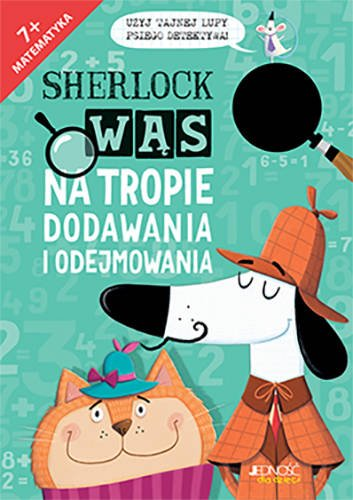 Sherlock Wąs na tropie dodawania i odejmowania wyd. Jedność